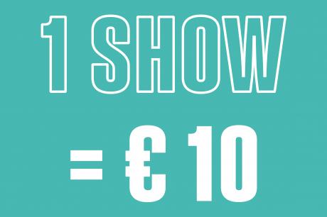 1 show = € 10